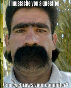 I mustache.