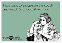 I just want to snuggle on the couch and watch SEC football with you.