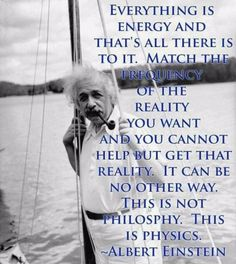 Everything is energy and that's there is to it...