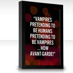 Vampires pretending to be humans pretending to be vampires ... How avant-garde! - Lestat in Interview with the Vampire by Anne Rice