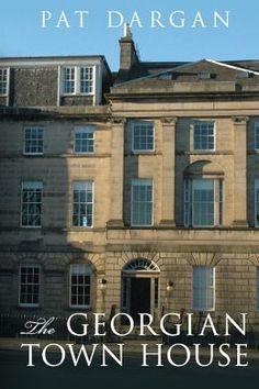 The Georgian Town House. By Pat Dargan. Amberley, Jan. 2014. 160 p. EA.