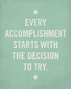 Every Accomplishment Starts with the Decision to Try  by LuciusArt life quotes, remember this, block prints, motivation quotes, wood blocks, wisdom quotes, small businesses, inspirational quotes, inspiration quotes