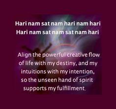 A Mantra for Divine Alignment:  Hari Nam Sat Nam Hari Nam Hari Hari Nam Sat Nam Sat Nam Hari