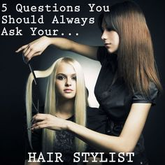 5 questions you should always ask your hair stylist