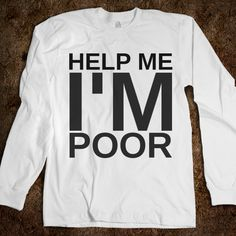 Help Me I'm Poor... how i feel as a broke college student