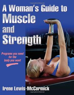 If you're looking for a guide to strength training that addresses your needs—not your boyfriend's or husband's—then look no further! A Woman's Gu ...