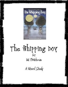 The Whipping Boy - Novel Study    This novel unit includes six lessons in which the book is broken into segments of approximately 10-15 pages of reading for each lesson with accompanying activities.