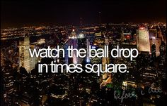 Watch the ball drop in Times Square - bucket list!