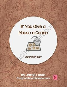 Readers Theater: If You Give a Mouse a Cookie (partner & trio plays) from The First Grade Bloom on TeachersNotebook.com (8 pages)  - These two plays are loosely based on the popular book by Laura Numeroff. Kids will have fun acting out the book and will work on improving their fluency (pace, smoothness & expression) at the same time!