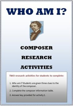 COMPOSERS Research Activity  You will find this a great activity to have because it can be used in so many ways: a class research task, set as an assignment, homework or left as a sub lesson when you are away.     Students are given 2-3 clues on the identity of a composer and they must then research who it is and write their name in the right hand column. Once this section of the task is completed, students must then enter the composers name and information into the table provided, in chronol...