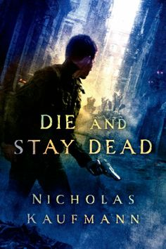 Die and Stay Dead by Nicholas Kaufmann | Trent, BK#2 |  Publisher: St. Martin's Griffin | Publication Date: September 30, 2014 | www.nicholaskaufmann.com | Urban Fantasy #Horror #Paranormal