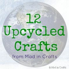 12 Upcycled Craft Projects - Mad in Crafts