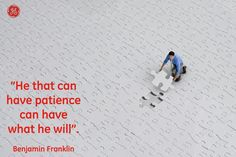 He that can have patience can have what he will #Quotes #GEHealthcare