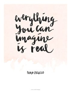 everything you can imagine is real :)