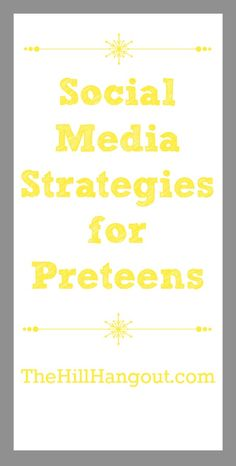 Social Media Strategies for Preteens from TheHillHangout.com