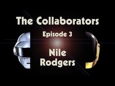 Daft Punk | Random Access Memories | The Collaborators: Nile Rodgers