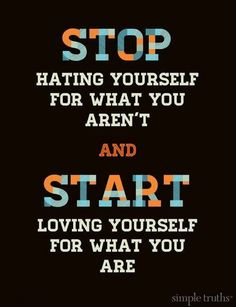 start loving yourself for what you are