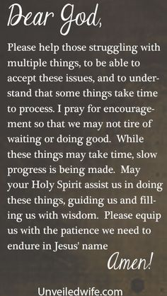 Prayer Of The Day – Slow Progress --- Dear Lord, Please help those struggling with multiple things, to be able to accept these issues, and to understand that some things take time to process. I pray for encouragement so that we may not tire of waiting or doing good.  While these th… Read More Here http://unveiledwife.com/prayer-of-the-day-slow-progress/ #marriage #love