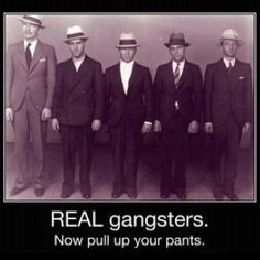 REAL gangsters....