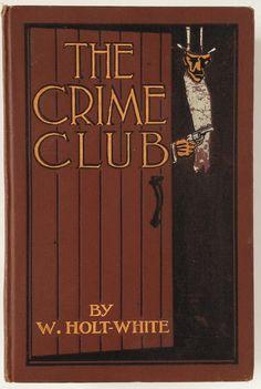 The Crime Club by W. Holt-White The Macaulay Company 1910
