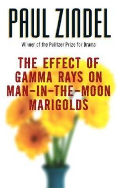 The Effect of Gamma Rays on Man-in-the-Moon Marigolds by Paul Zindel (play, winner of Pulitzer Prize for Drama)