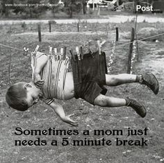 Sometimes a mom just needs a 5 minute break! haha