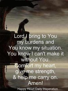 Lord, You know my situation. Comfort my heart and give me strength.