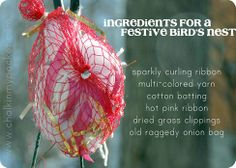 For their nests, yarn, ribbon, batting in an old onion bag.