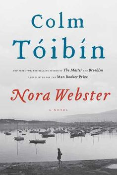 """Nora Webster"" by Colm Toibin / FIC TOIBIN [Oct 2014]"