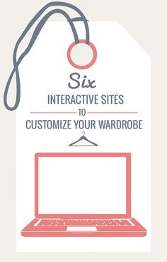 Personalize your wardrobe with these six interactive sites.