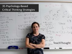 35 Psychology-based critical thinking strategies for your classroom.