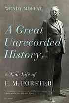 A Great Unrecorded History: A New Life of E.M. Forster [Print]