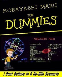 Kobiyashi Maru... For Dummies