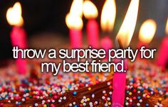 Throw a surprise party for my best friend