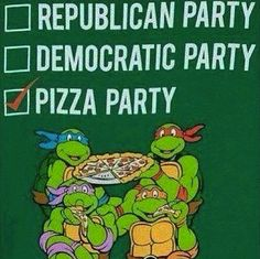 Pizza Party Ninja Turtles Politics.