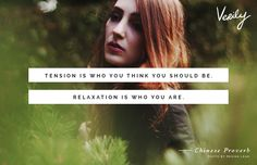 """""""Tension is who you think you should be. Relaxation is who you are."""" Chinese Proverb #verilydailydose"""