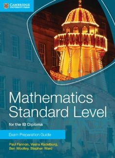 A new series of Exam Preparation guides for the IB Diploma Mathematics HL and SL and Mathematical Studies. ISBN: 9781107653153