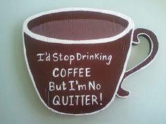 I'm no quitter.