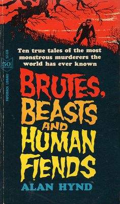 Brutes, Beasts and Human Fiends ed. Alan Hynd