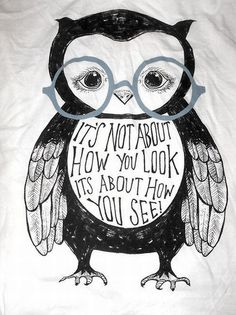 It's not about how you look. It's about how you see!