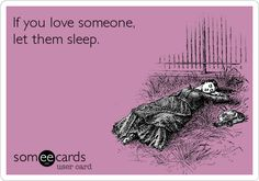 This should say me. If you love me, let me sleep.