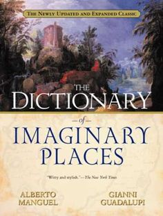 Manguel, Alberto and Gianni Guadalupi;  The Dictionary of Imaginary Places (1999)