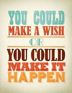 True. Wishing doesn't make a thing happen. Plans and actions make things happen.
