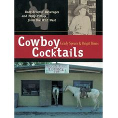 Cowboy Cocktails: Boot Scootin' Beverages and Tasty Vittles from the Wild West     Price: $14.95