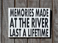 River House Decor  Memories Made At The River Last A Lifetime Painted Reclaimed Wood Sign Cabin Cottage Décor by CarovaBeachCrafts lake houses, river cabin decor, memori, lakeside cottage decor, river cottage decor, lake house signs, decorating a river house, river sign, camp river house