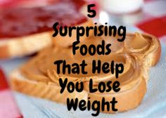 Even some high-calorie eats can help you shed pounds, some by making you feel full, others by actually blocking the formation of fat cells.