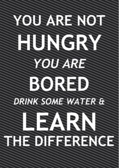 You're not HUNGRY...you are BORED! water, fit, remember this, pantry doors, motivation for eating healthy, workout motivation, healthy eating motivation, eat healthy motivation, drinks