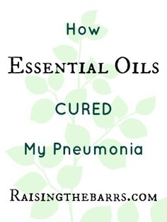 How Essential Oils Cured my Pneumonia and Sinus Infection ~ Raising the Barrs