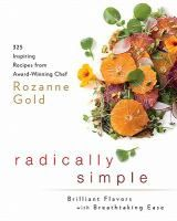 Radically simple: brilliant flavors with breathtaking ease by Rozanne Gold