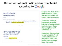 Definitions of antibiotic and antibacterial.  The former is a broad, vague term.  It really sucks.  Antibacterial specific.